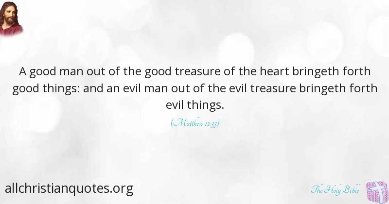 The Holy Bible Quote About Good Man Evil Things Character