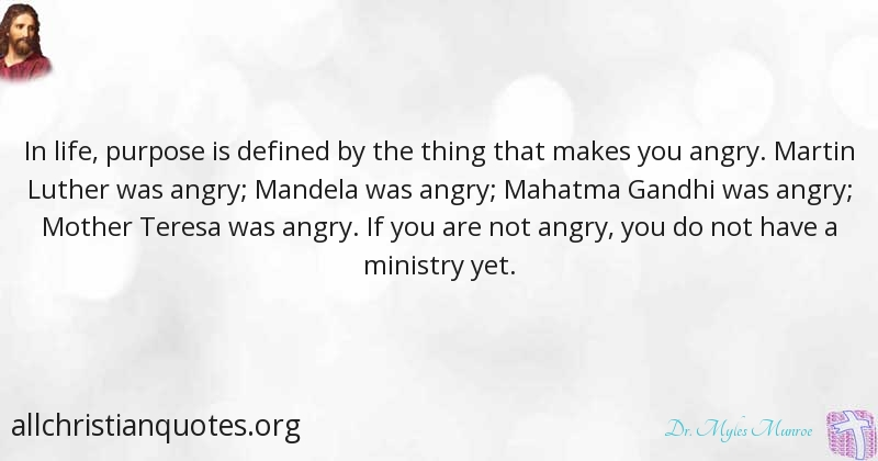 Dr Myles Munroe Quote About Angry Life Purpose Thing All