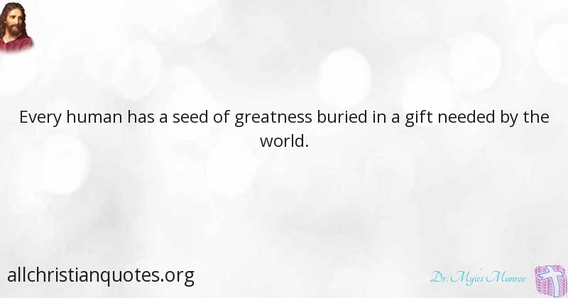 Dr Myles Munroe Quote About Human Being Need Seed World