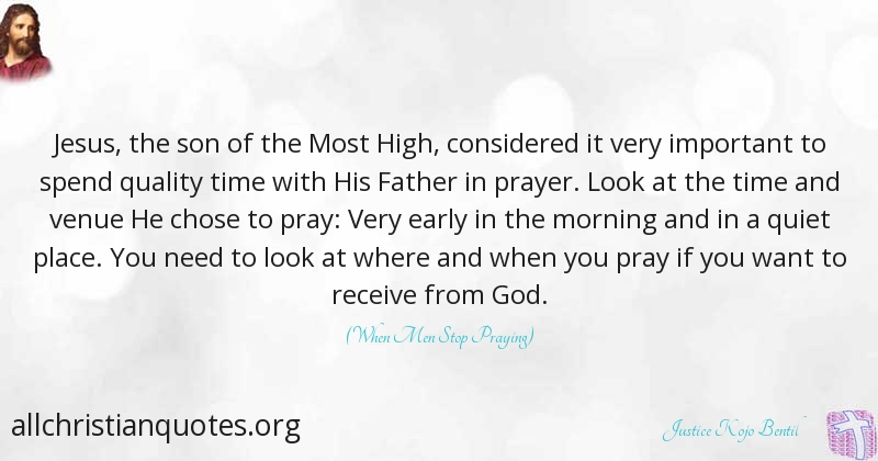 justice kojo bentil quote about prayer morning quiet time
