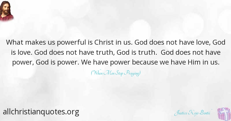 Justice Kojo Bentil Quote About Christ Love Powerful Makes
