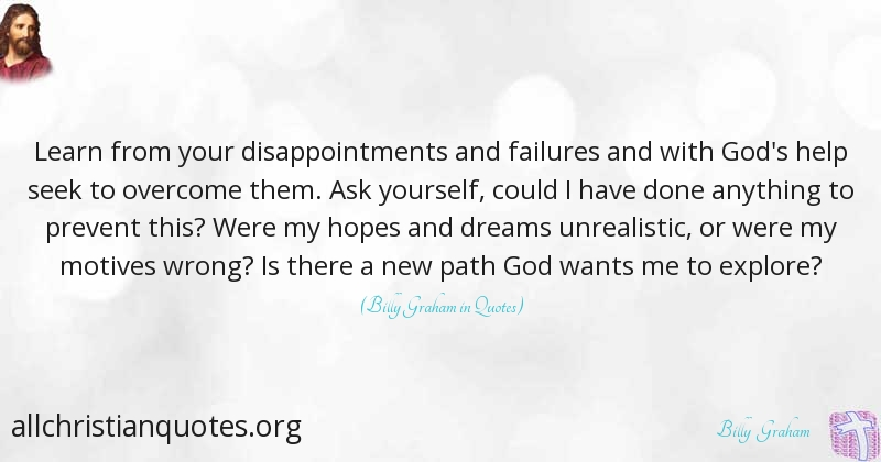 Billy Graham Quote About Disappointment Help Learn Explore