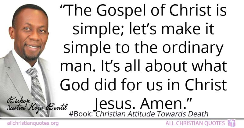 Justice Kojo Bentil Quote About Christ Man Gospel Simplicity