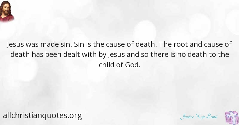 Justice Kojo Bentil Quote About Death Root Sin Child Of God