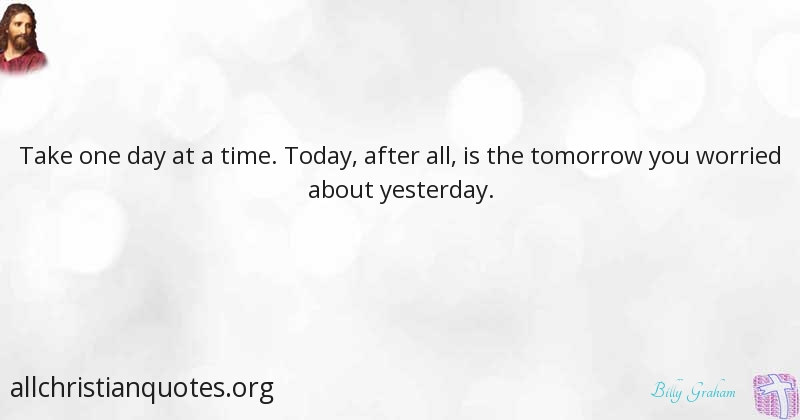 Billy Graham Quote About Time Today Tomorrow Yesterday