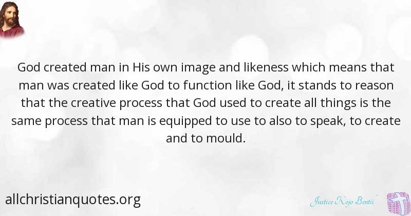 Justice Kojo Bentil Quote About Man God Image Of God