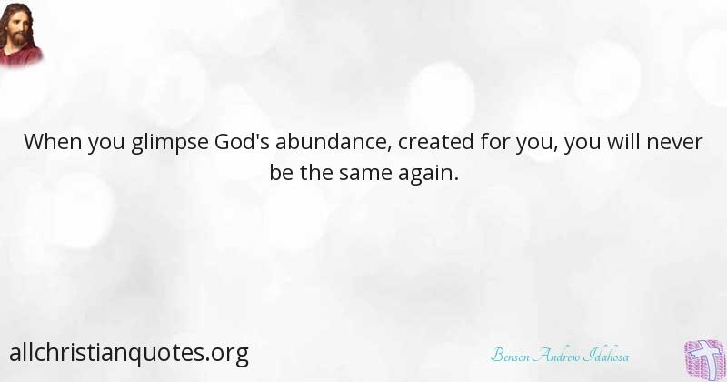 Benson Andrew Idahosa Quote About Abundance You Create Again