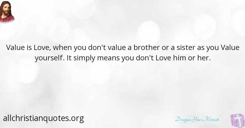 You Didn T Love Her Quotes Adorable Douglas Yaw Mensah Quote About Value Love All Christian Quotes