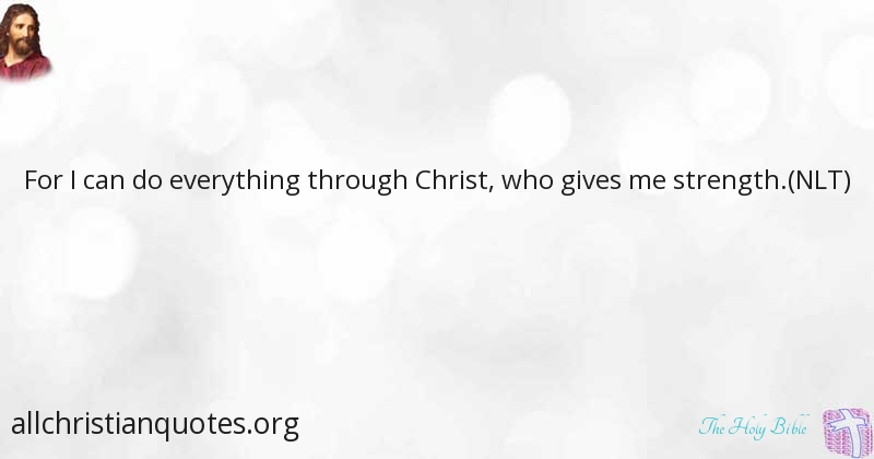 The Holy Bible Quote About For I Can Do Everything Through Christ Who