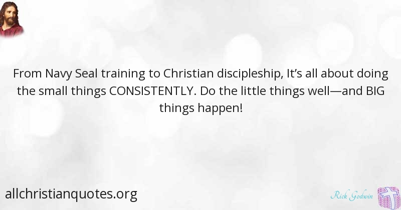Rick Godwin Quote About Christian Big Little Things All