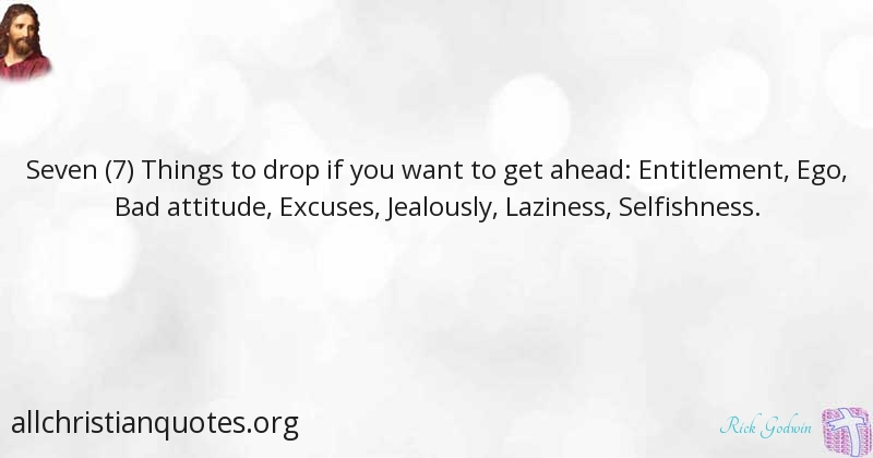 Rick Godwin Quote About Attitude Laziness Ego Drop All Christian Quotes