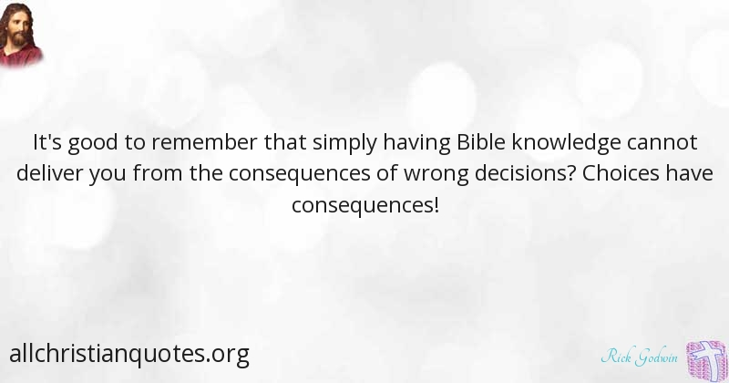 Rick Godwin Quote About Bible Decisions Knowledge Deliverer