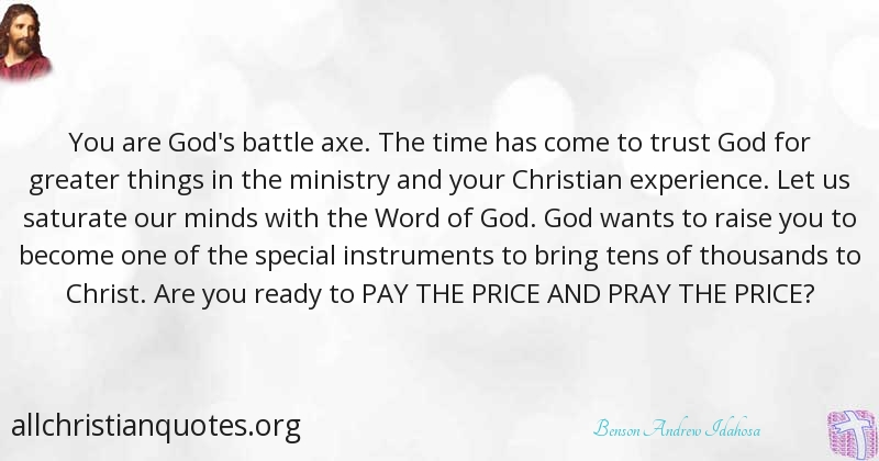 Benson Andrew Idahosa Quote About Battle Ministry Price Axe Unique Trust In The Lord Quotes