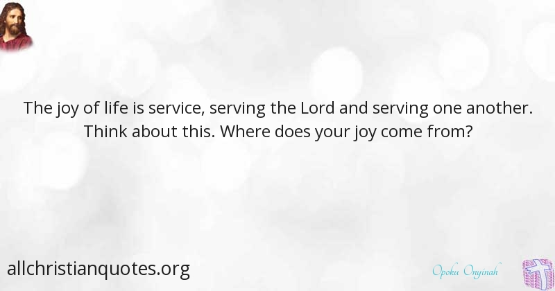 Opoku Onyinah Quote about Joy Life Serve Others All Simple Quotes About Serving Others