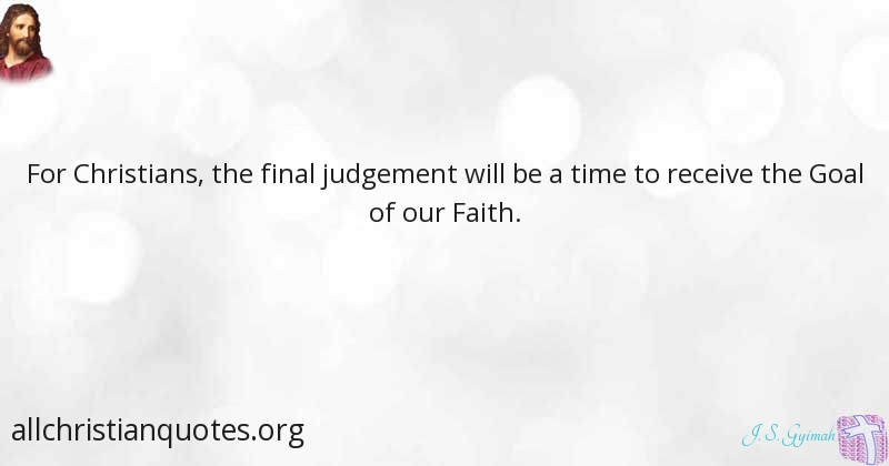 j s gyimah quote about christians faith judgment goal