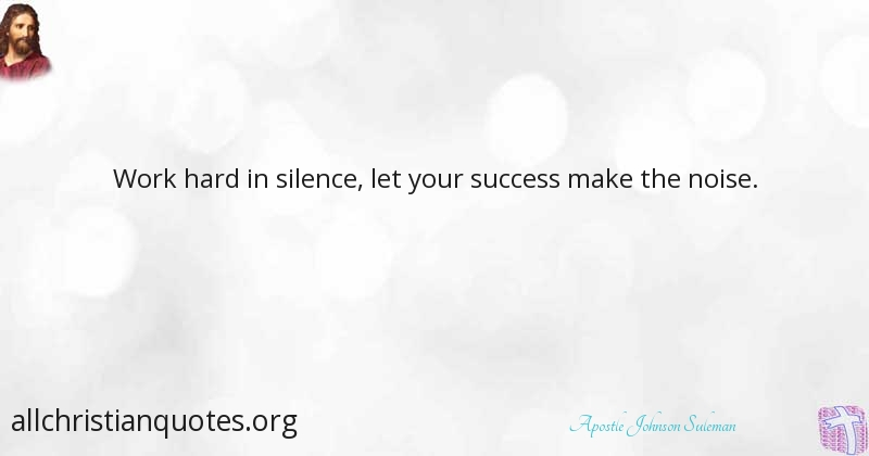 apostle johnson suleman quote about hardworking silence