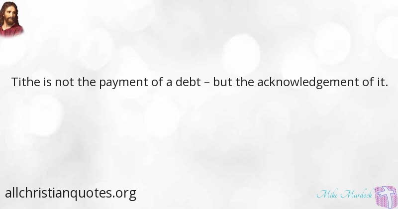 mike murdock quote about debt tithe acknowledgement payment