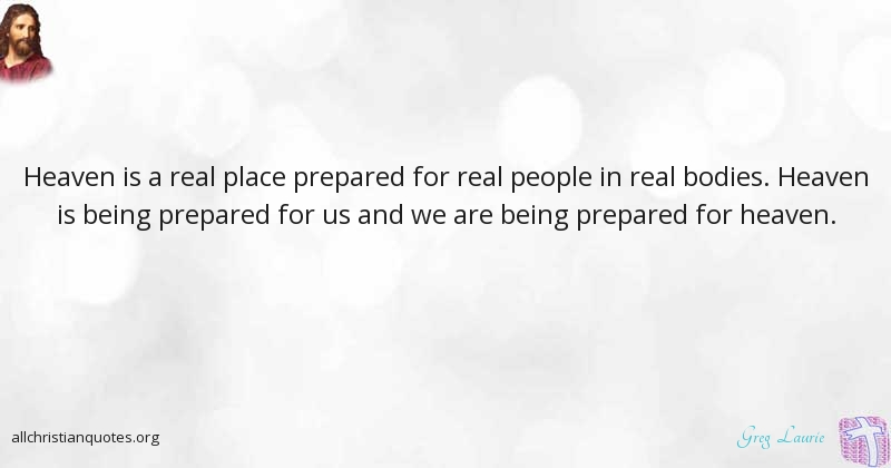 Greg Laurie Quote About Heaven People Place America All