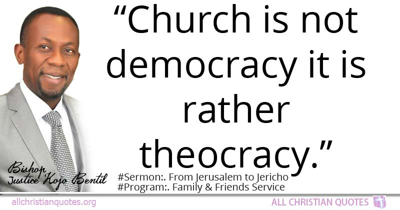 Justice Kojo Bentil Quote about: #Church, #Not, #Democracy ...