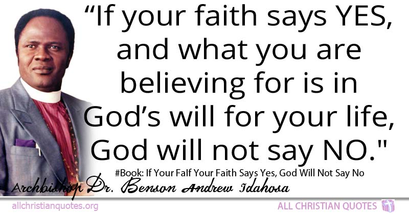 Benson Andrew Idahosa Quote About Faith Life Will Of God