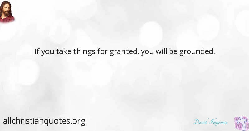 David Ibiyeomie Quote About Things You Ground Granted All