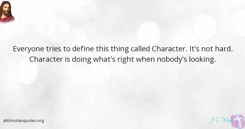 J C Watts Quote About Character Looking Thing Correct