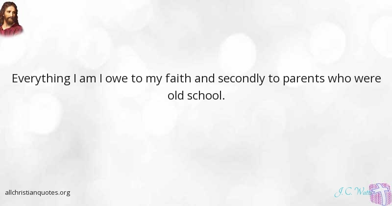 J. C. Watts Quote about: #Everything, #Faith, #School ...