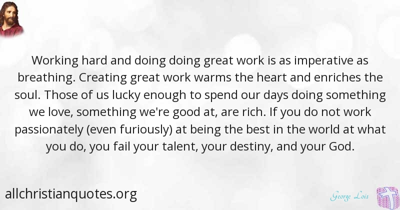 george lois quote about spend time work create hardworking