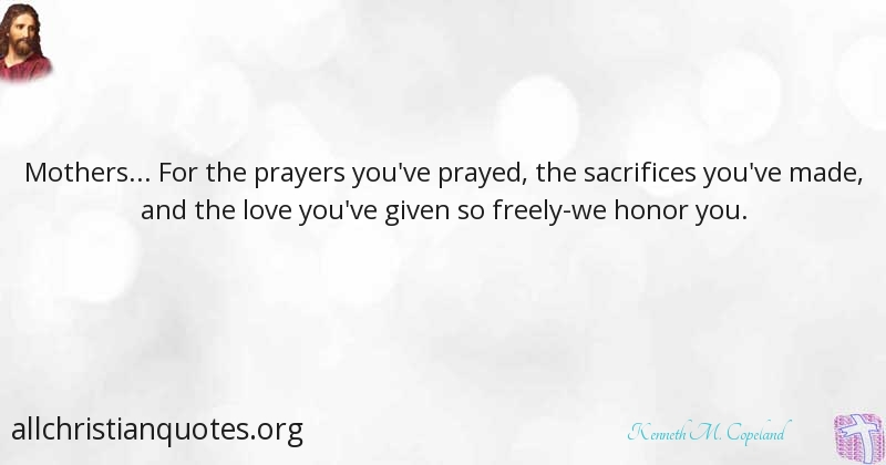 Kenneth M Copeland Quote About Honor Love Sacrifices