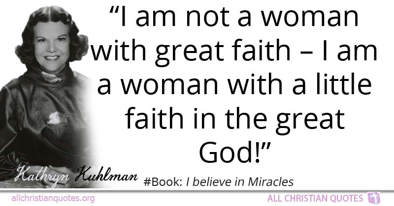 Kathryn Kuhlman Quote about: #Faith, #God, #Great, #Woman ...