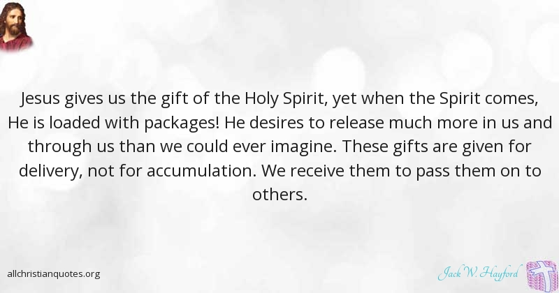 Jack W  Hayford Quote about: #Gives, #Holy Spirit, #Pass