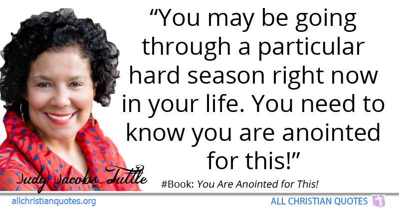 Judy Jacobs Tuttle Quote About Life You Seasons Anointed