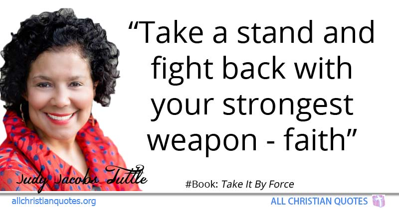 Judy Jacobs Tuttle Quote About Faith Fight Weapon Back