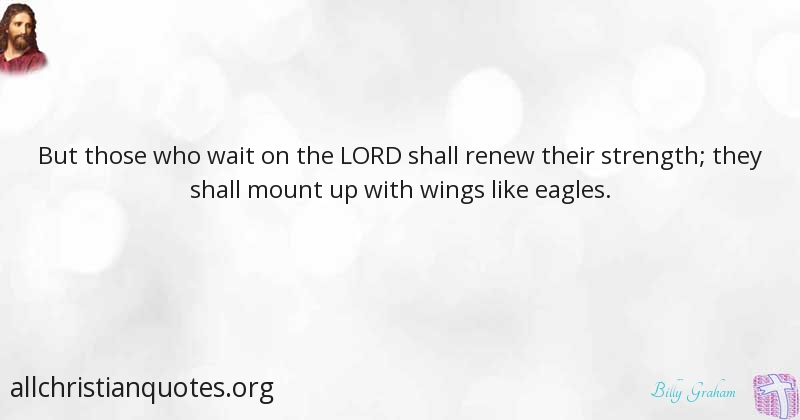 Billy Graham Quote About Eagle Strength Wait Lord All