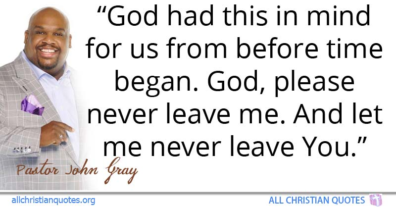 Pastor John Gray Quote About God You Leaves Gods Plan