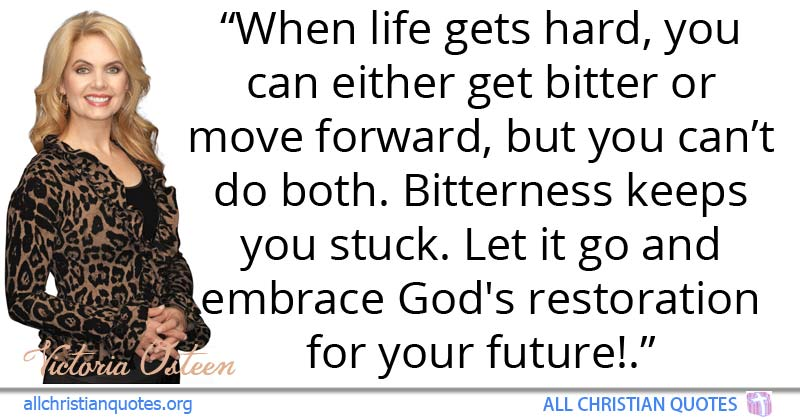 Victoria Osteen Quote About Life Bitterness Embrace