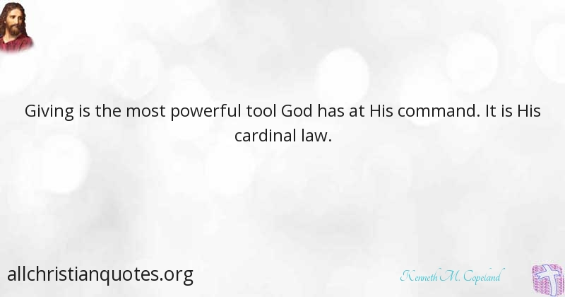 kenneth m copeland quote about law powerful tool giving