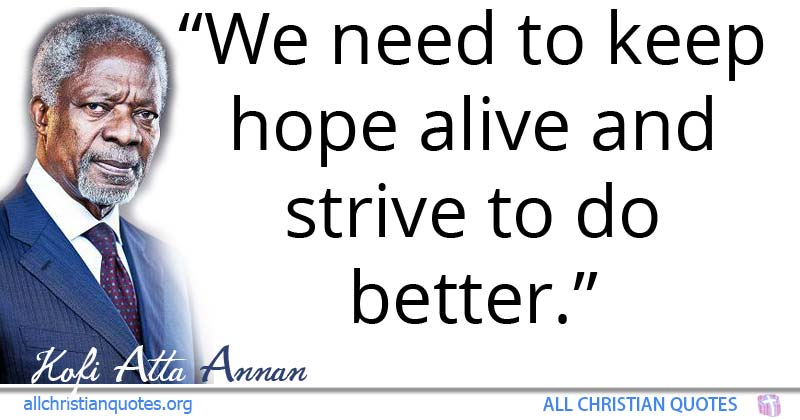 kofi atta annan quote about we need to keep hope alive and strive to