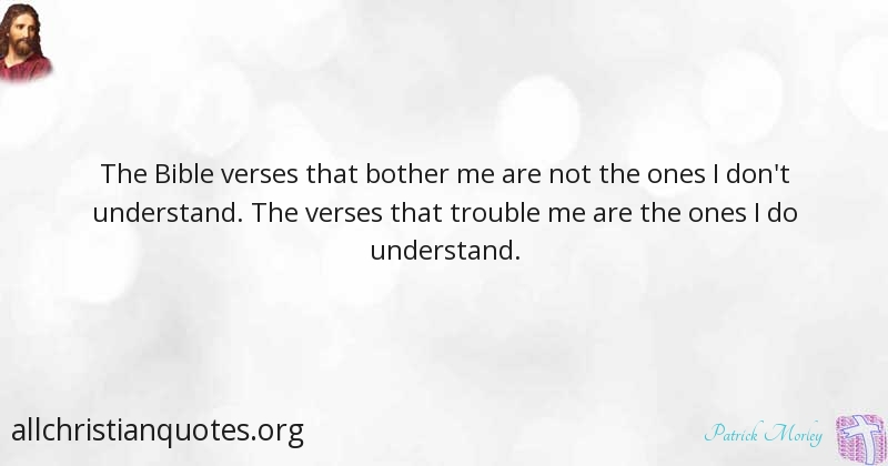 Patrick Morley Quote About Bible Trouble Understand Bother