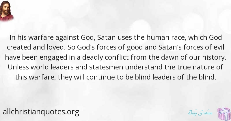 Billy Graham Quote About Conflict God Blind Warfare All