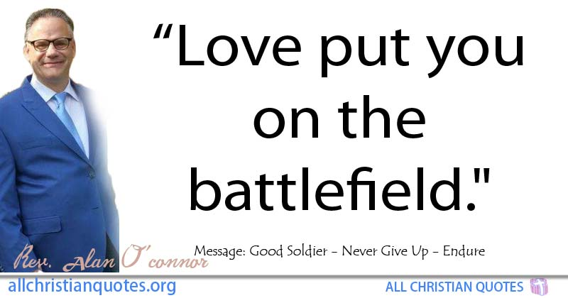 alan oconnor quote about love you put battlefield all