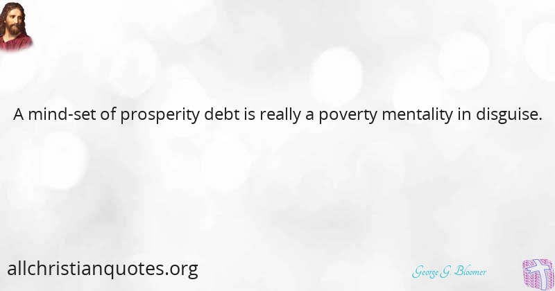 George G Bloomer Quote About Prosperity Mindset Poverty Debt All Christian Quotes