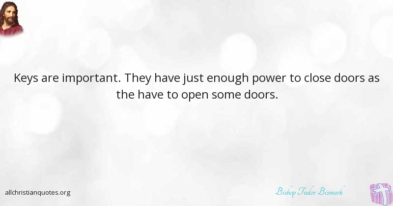 Bishop Tudor Bismark Quote About Doors Important Power Many