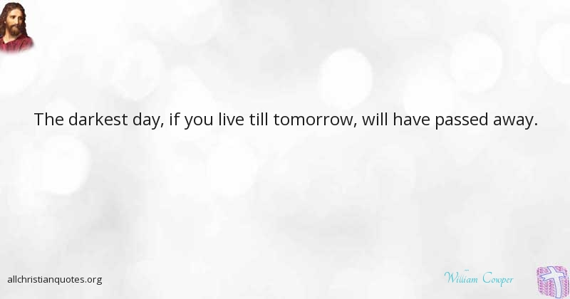William Cowper Quote About Day Live Tomorrow Way All
