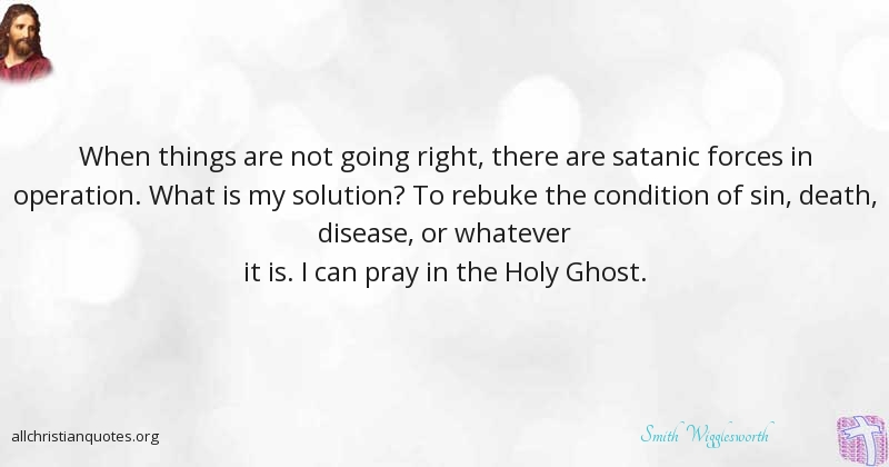Smith Wigglesworth Quote About Holy Ghost Pray Things Sense Custom Smith Wigglesworth Quotes
