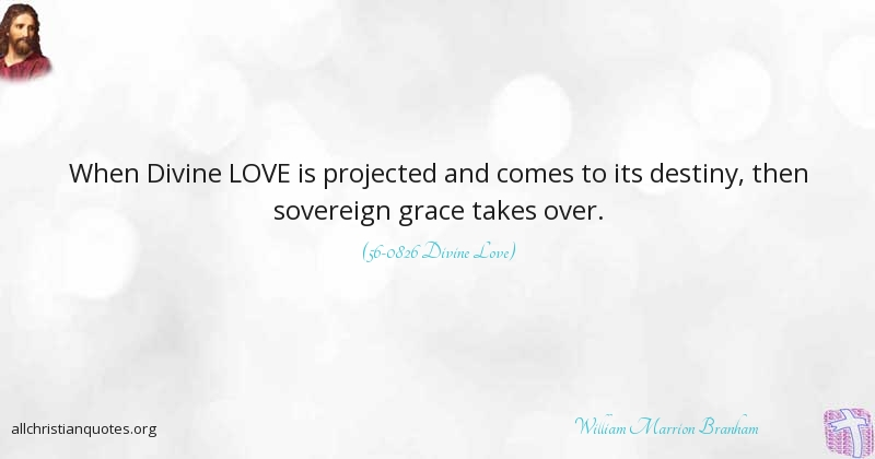 William Marrion Branham Quote about: #Destiny, #Grace, #Love