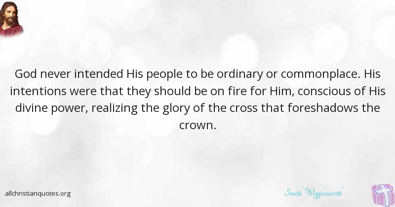 Smith Wigglesworth Quote About Fire Glory Ordinary People