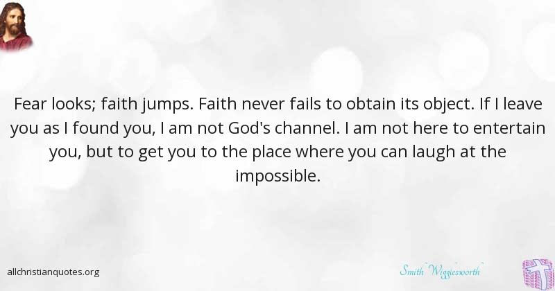Smith Wigglesworth Quote About Faith Impossible You Credit