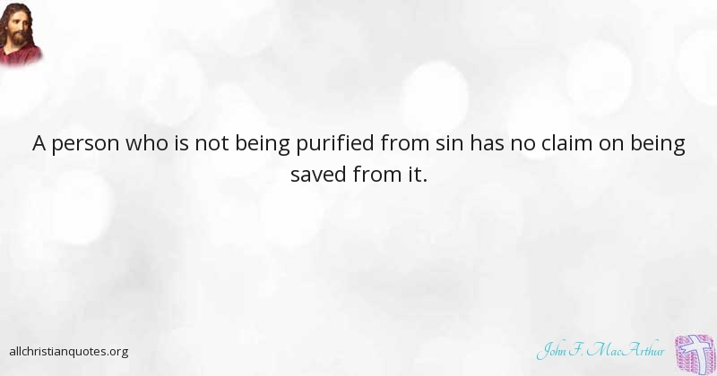 John F Macarthur Quote About Being Person Saved Sin All