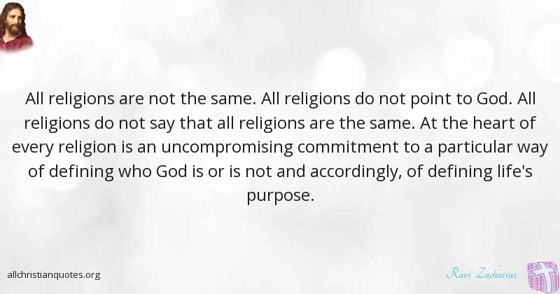 Ravi Zacharias Quote About Purpose Religions Through